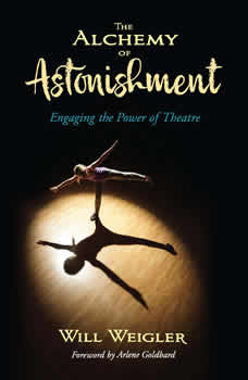 Alchemy of Astonishment: Engaging the Power of Theatre